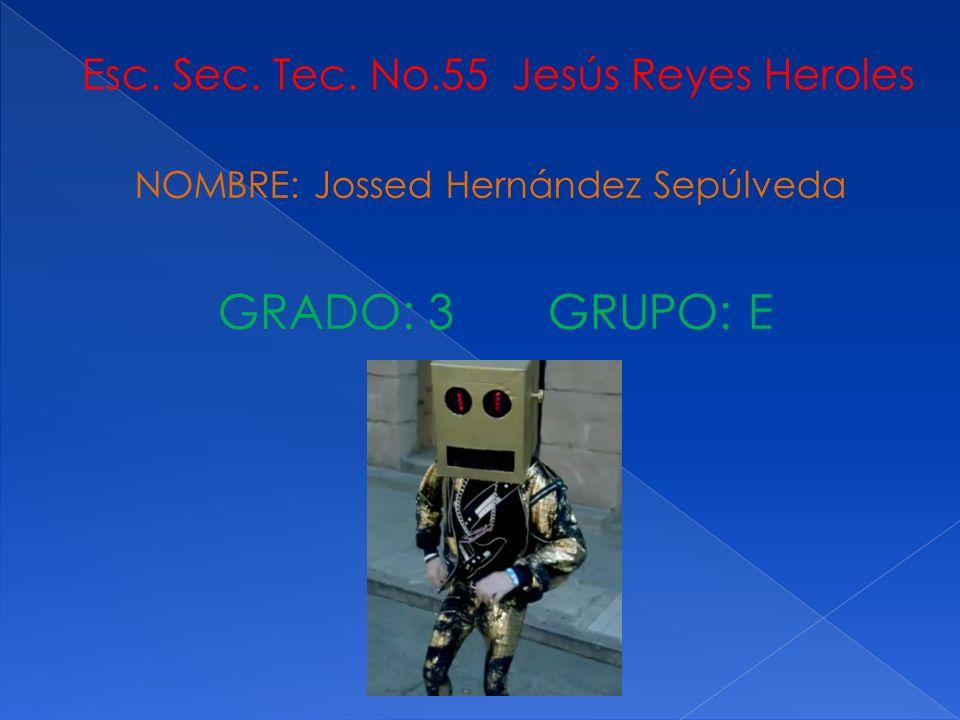 GRADO: 3 GRUPO: E Esc. Sec. Tec. No.55 Jesús Reyes Heroles