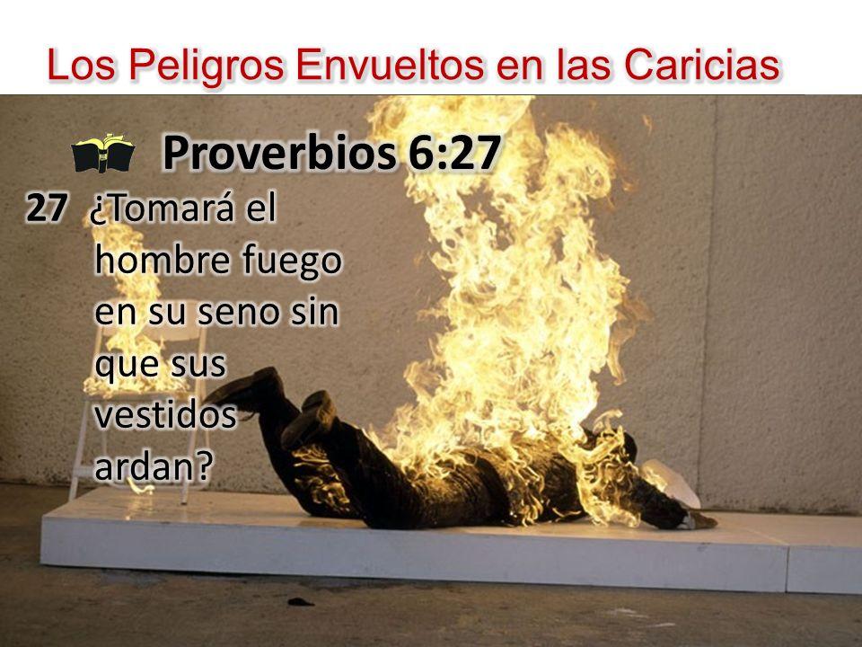 Proverbios 6:27 Los Peligros Envueltos en las Caricias