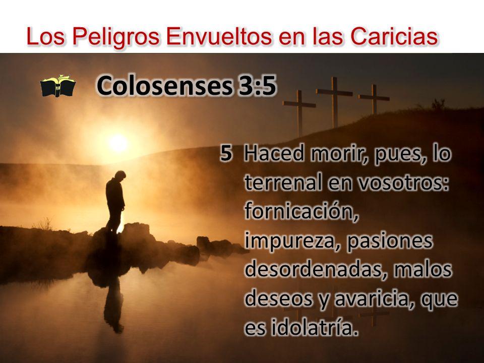 Colosenses 3:5 Los Peligros Envueltos en las Caricias