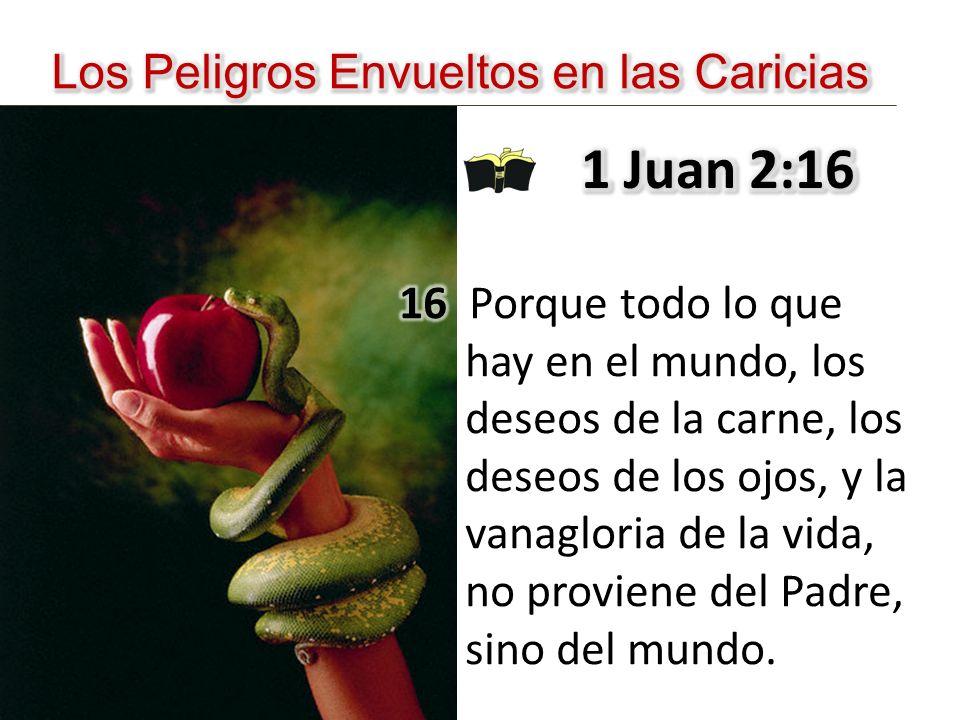 1 Juan 2:16 Los Peligros Envueltos en las Caricias