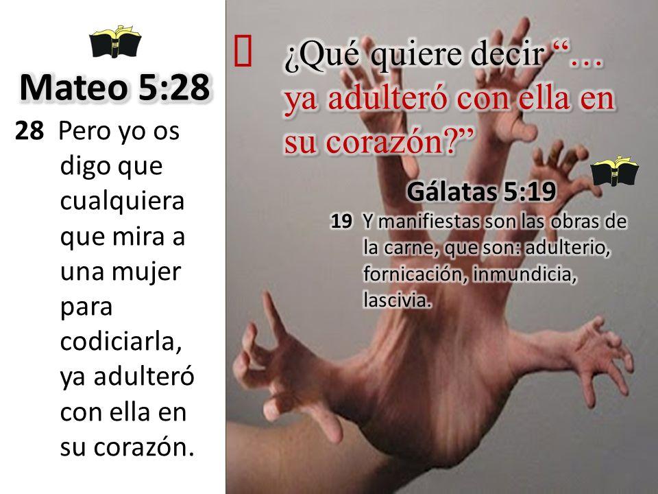 ´ Mateo 5:28 ¿Qué quiere decir … ya adulteró con ella en su corazón