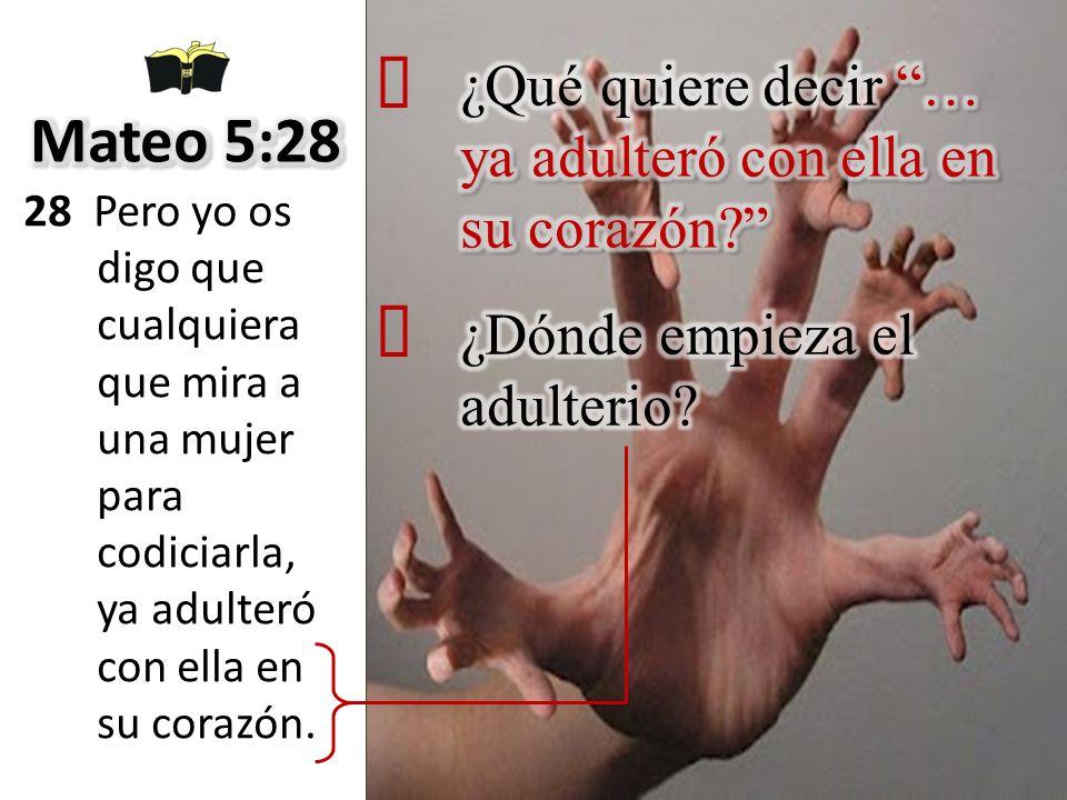´ ¿Qué quiere decir … ya adulteró con ella en su corazón Mateo 5:28.
