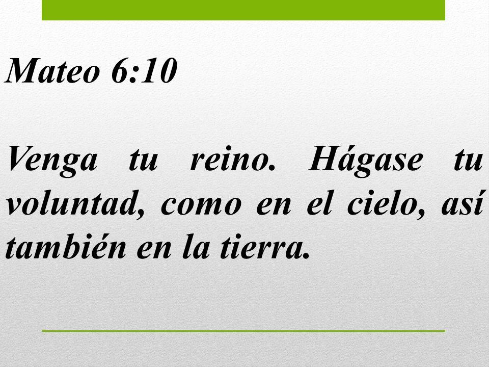Mateo 6:10 Venga tu reino. Hágase tu voluntad, como en el cielo, así también en la tierra.