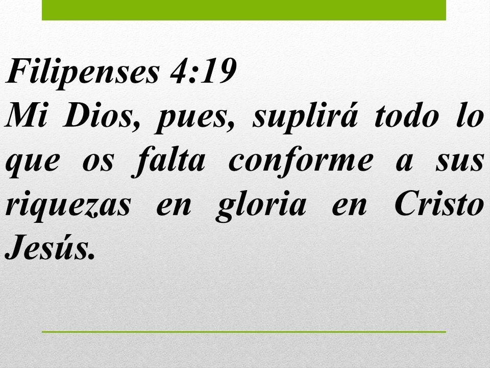 Filipenses 4:19Mi Dios, pues, suplirá todo lo que os falta conforme a sus riquezas en gloria en Cristo Jesús.