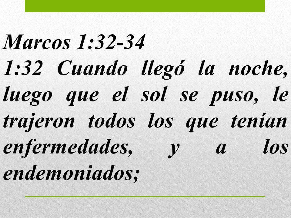 Marcos 1:32-341:32 Cuando llegó la noche, luego que el sol se puso, le trajeron todos los que tenían enfermedades, y a los endemoniados;