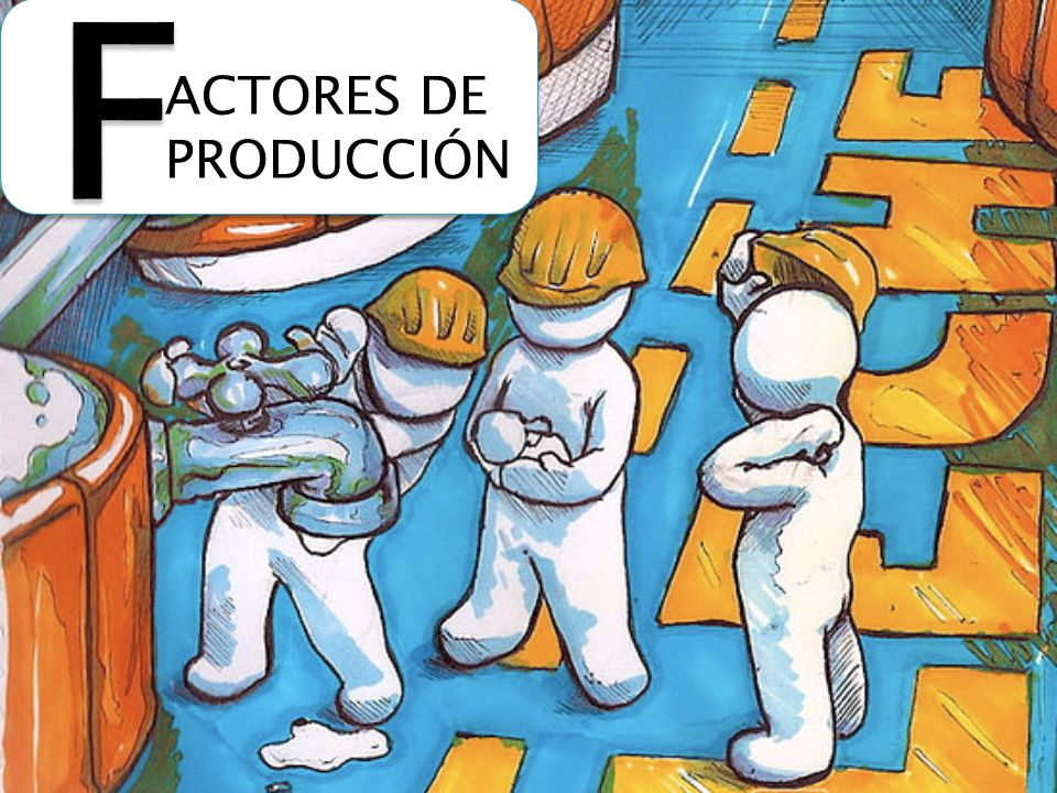 F ACTORES DE PRODUCCIÓN