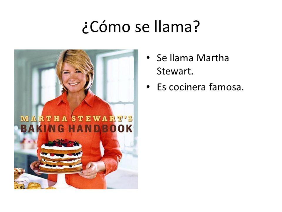 ¿Cómo se llama Se llama Martha Stewart. Es cocinera famosa.