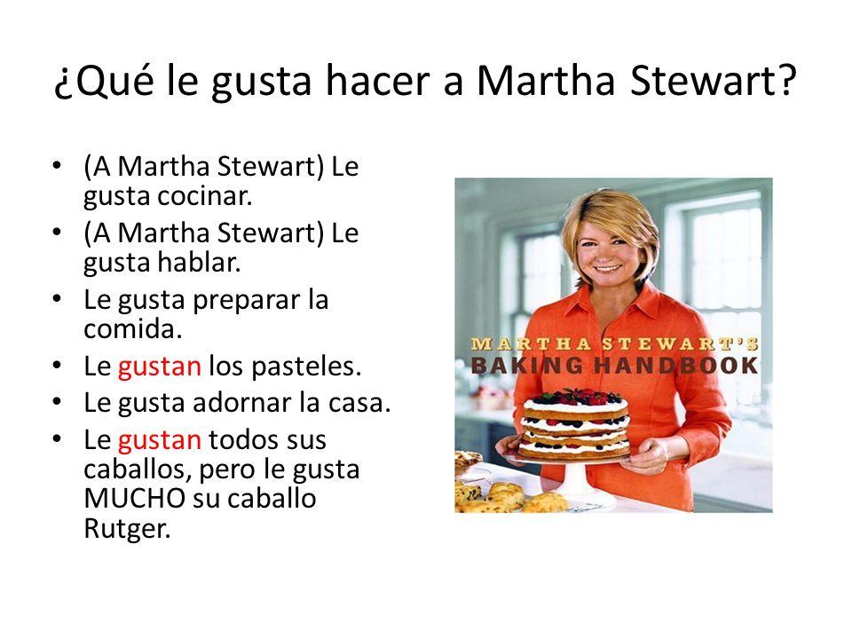 ¿Qué le gusta hacer a Martha Stewart