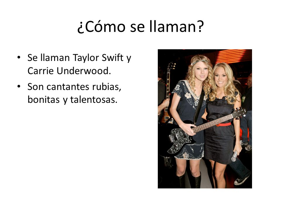¿Cómo se llaman Se llaman Taylor Swift y Carrie Underwood.