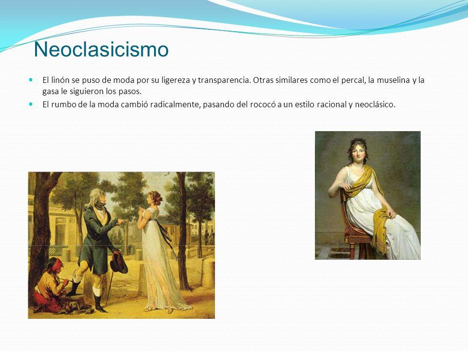Neoclasicismo El linón se puso de moda por su ligereza y transparencia. Otras similares como el percal, la muselina y la gasa le siguieron los pasos.