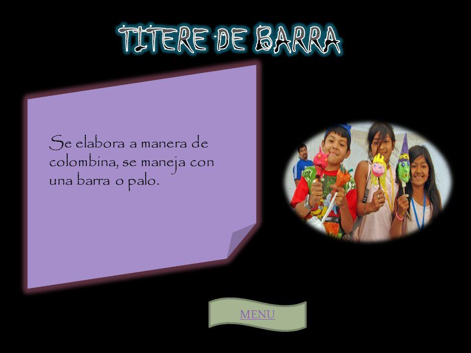 TITERE DE BARRA Se elabora a manera de colombina, se maneja con una barra o palo. MENU