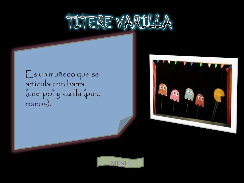 TITERE VARILLA Es un muñeco que se articula con barra (cuerpo) y varilla (para manos). MENU