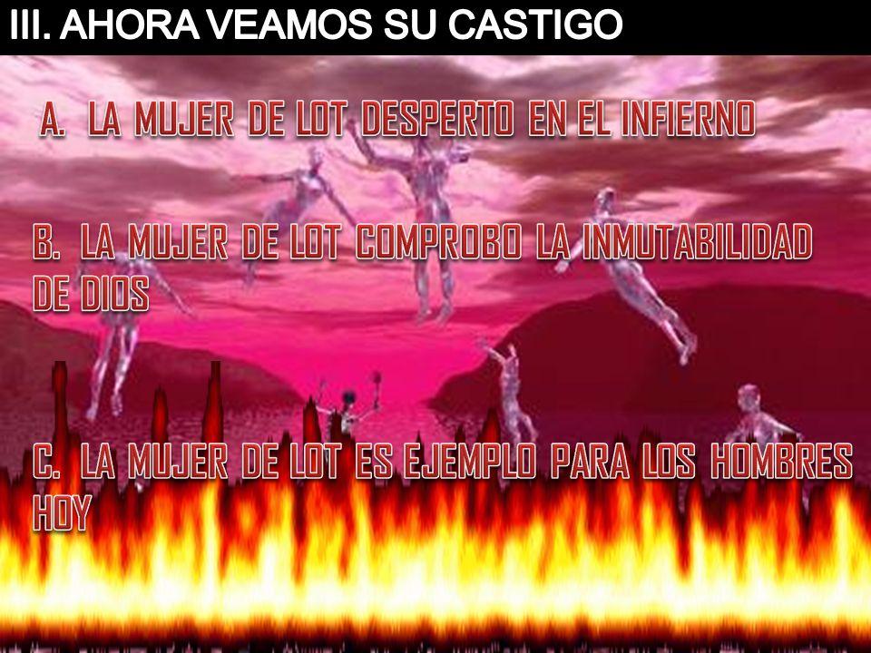 A. LA MUJER DE LOT DESPERTO EN EL INFIERNO
