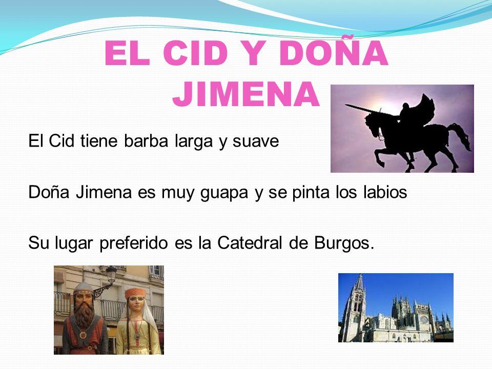 EL CID Y DOÑA JIMENA El Cid tiene barba larga y suave Doña Jimena es muy guapa y se pinta los labios Su lugar preferido es la Catedral de Burgos.