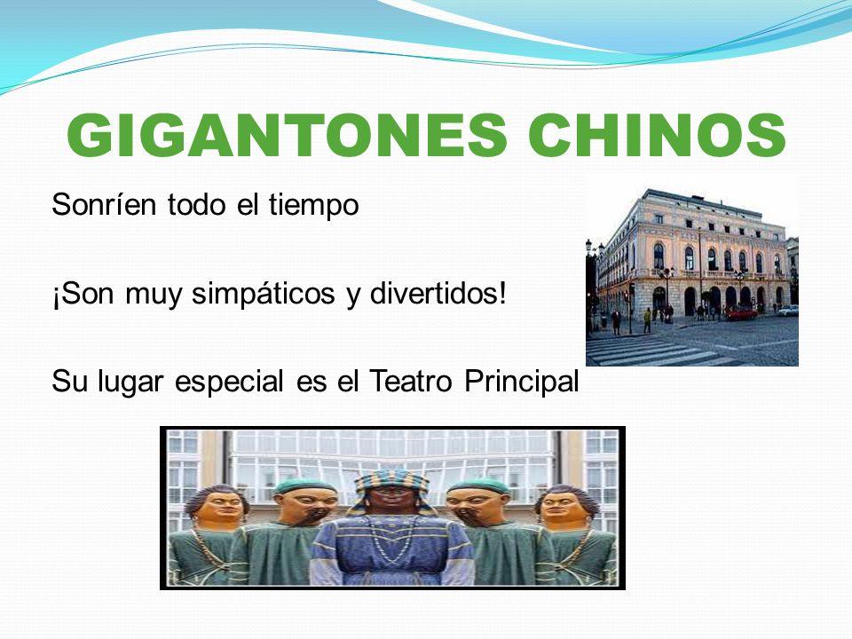 GIGANTONES CHINOS Sonríen todo el tiempo ¡Son muy simpáticos y divertidos.