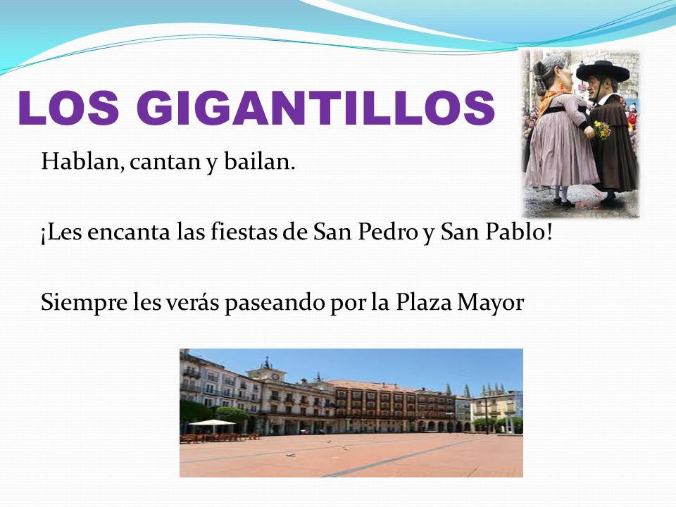 LOS GIGANTILLOS Hablan, cantan y bailan. ¡Les encanta las fiestas de San Pedro y San Pablo.