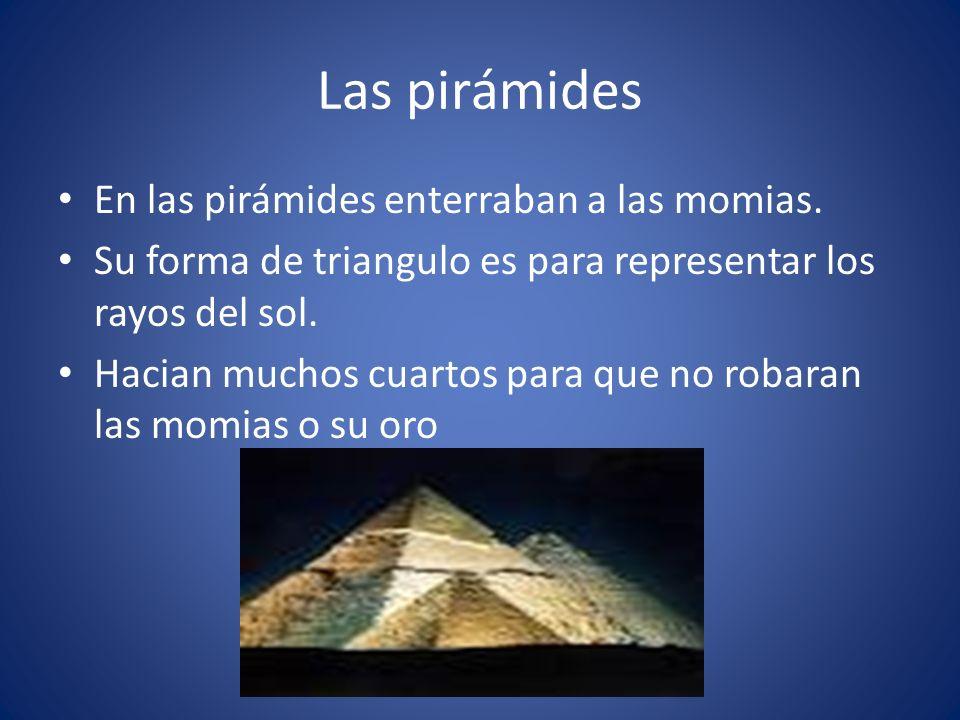 Las pirámides En las pirámides enterraban a las momias.