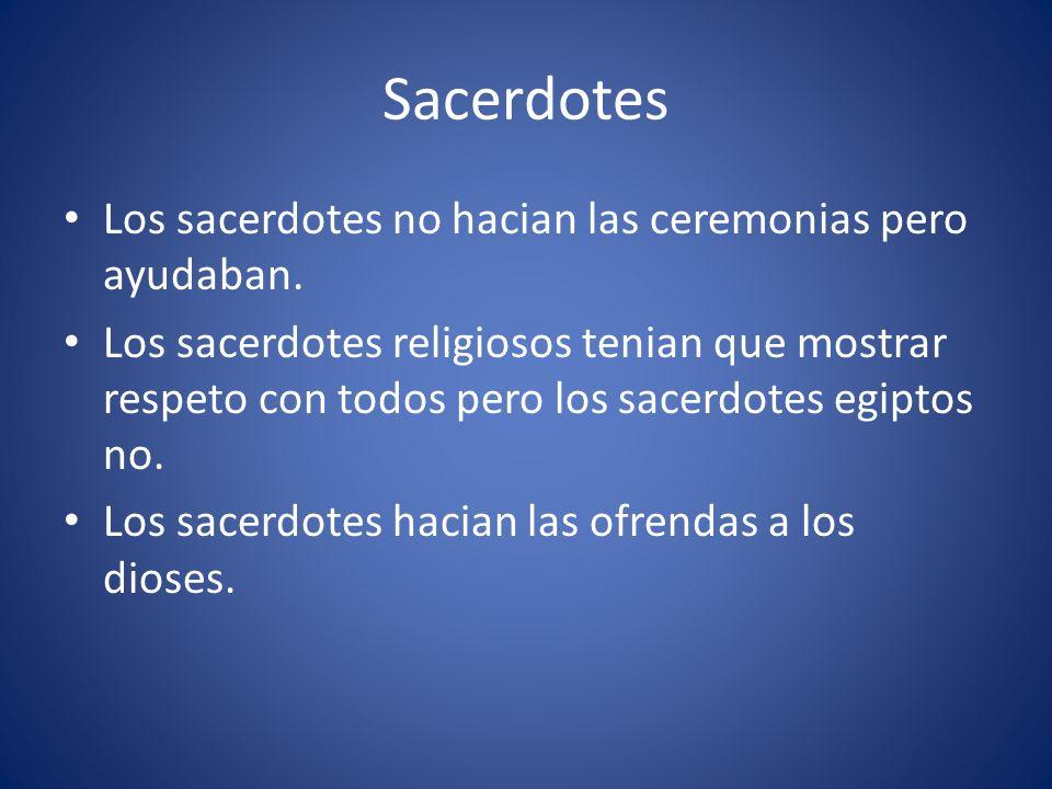 Sacerdotes Los sacerdotes no hacian las ceremonias pero ayudaban.