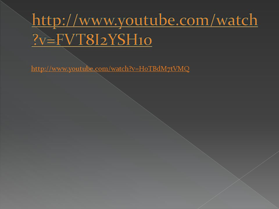 http://www.youtube.com/watch v=FVT8I2YSH1o http://www.youtube.com/watch v=H0TBdM7tVMQ