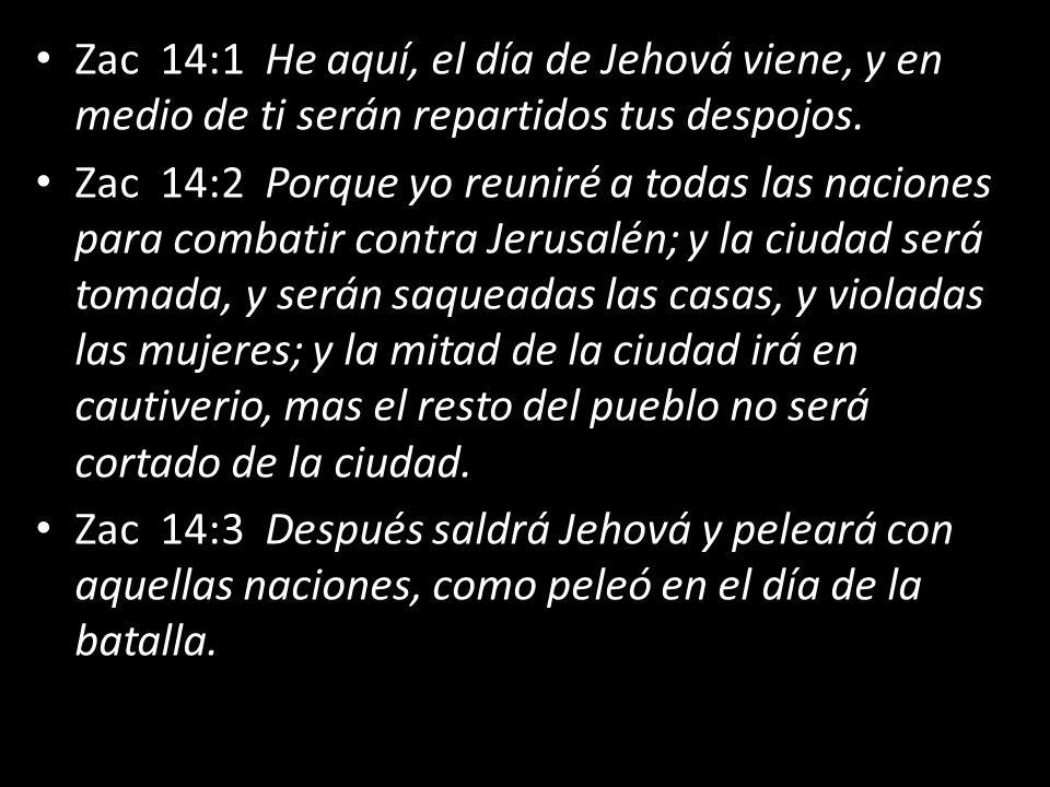 Zac 14:1 He aquí, el día de Jehová viene, y en medio de ti serán repartidos tus despojos.
