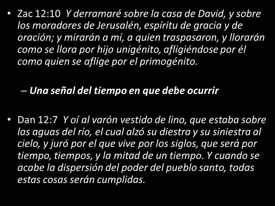 Zac 12:10 Y derramaré sobre la casa de David, y sobre los moradores de Jerusalén, espíritu de gracia y de oración; y mirarán a mí, a quien traspasaron, y llorarán como se llora por hijo unigénito, afligiéndose por él como quien se aflige por el primogénito.