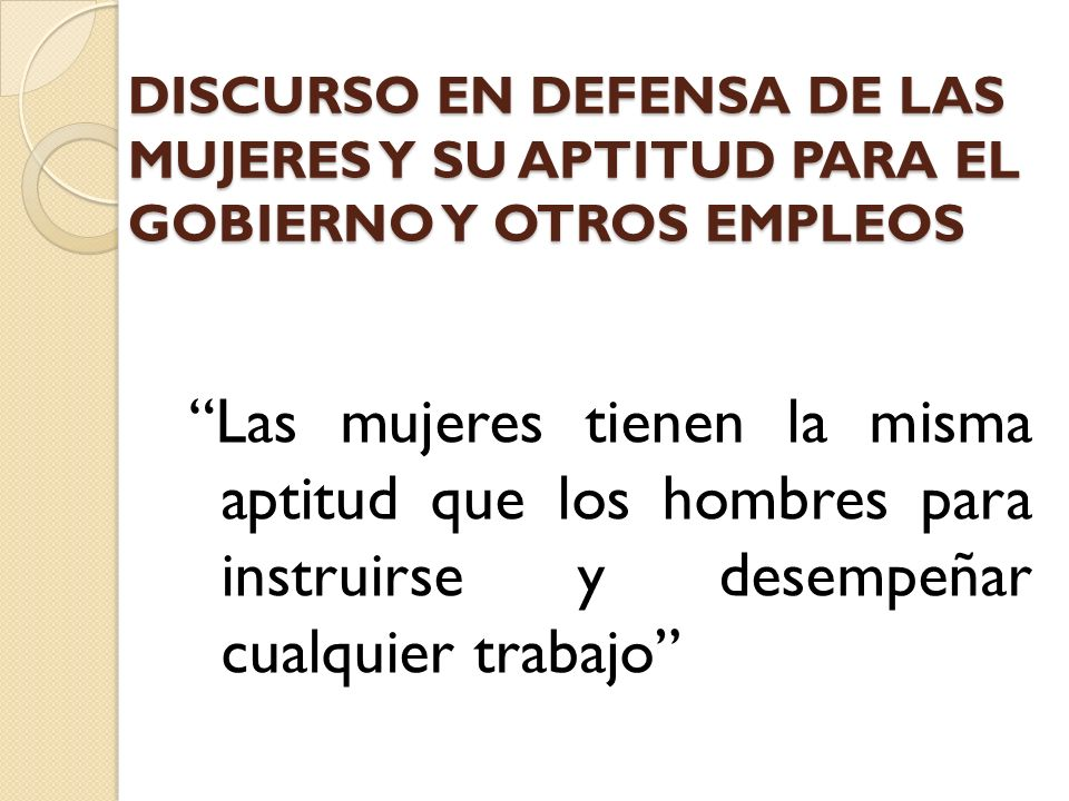DISCURSO EN DEFENSA DE LAS MUJERES Y SU APTITUD PARA EL GOBIERNO Y OTROS EMPLEOS