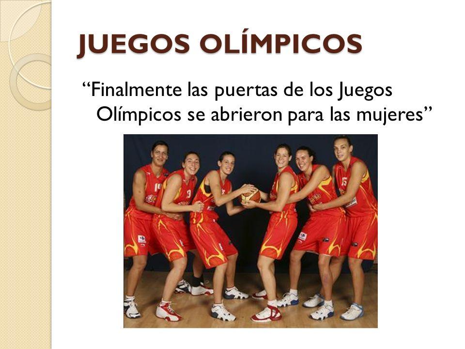 JUEGOS OLÍMPICOS Finalmente las puertas de los Juegos Olímpicos se abrieron para las mujeres