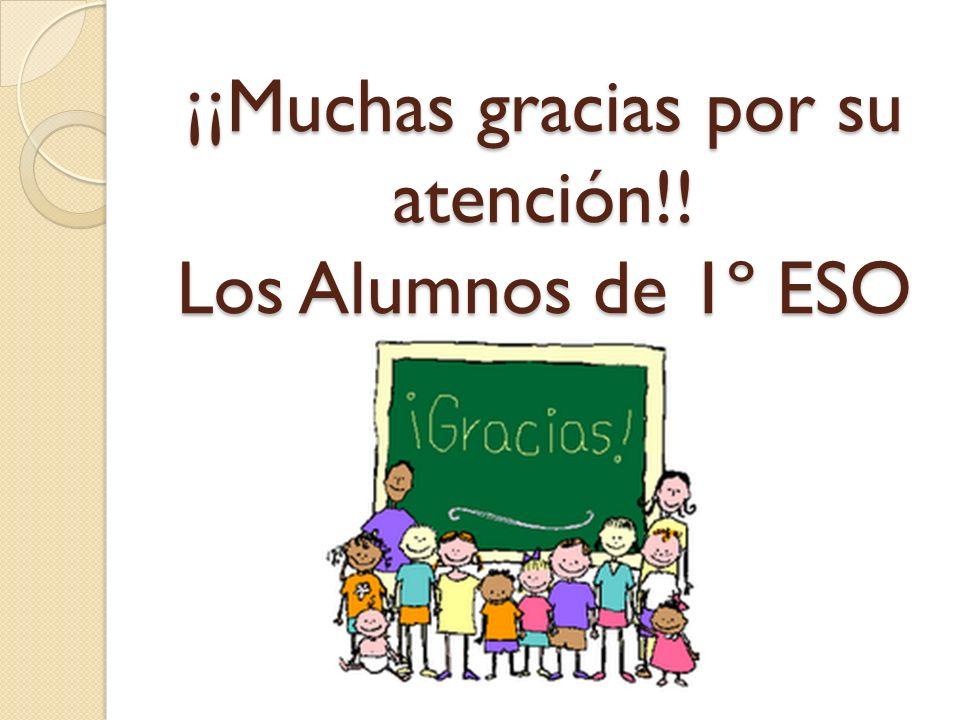 ¡¡Muchas gracias por su atención!! Los Alumnos de 1º ESO