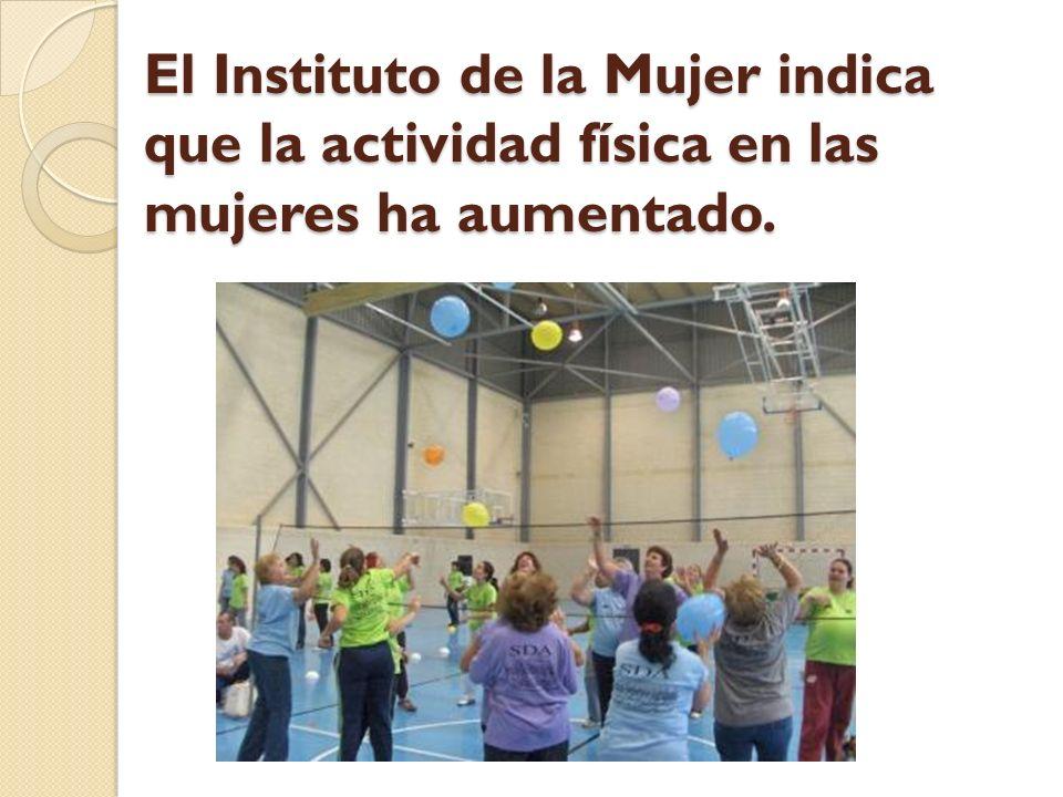 El Instituto de la Mujer indica que la actividad física en las mujeres ha aumentado.