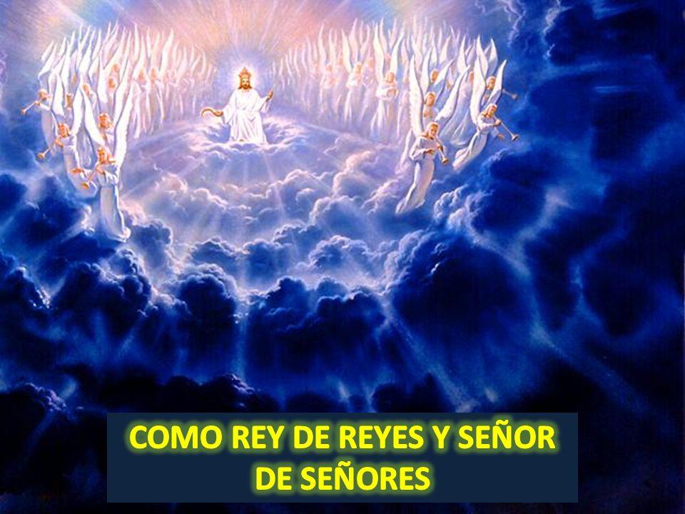 COMO REY DE REYES Y SEÑOR DE SEÑORES