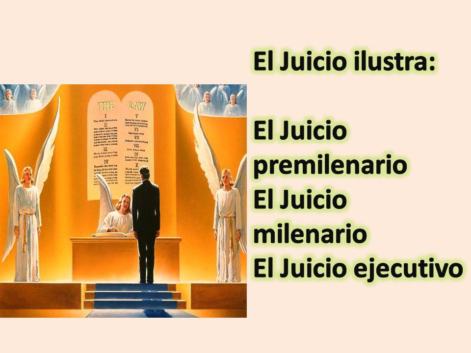 El Juicio ilustra: El Juicio premilenario El Juicio milenario El Juicio ejecutivo