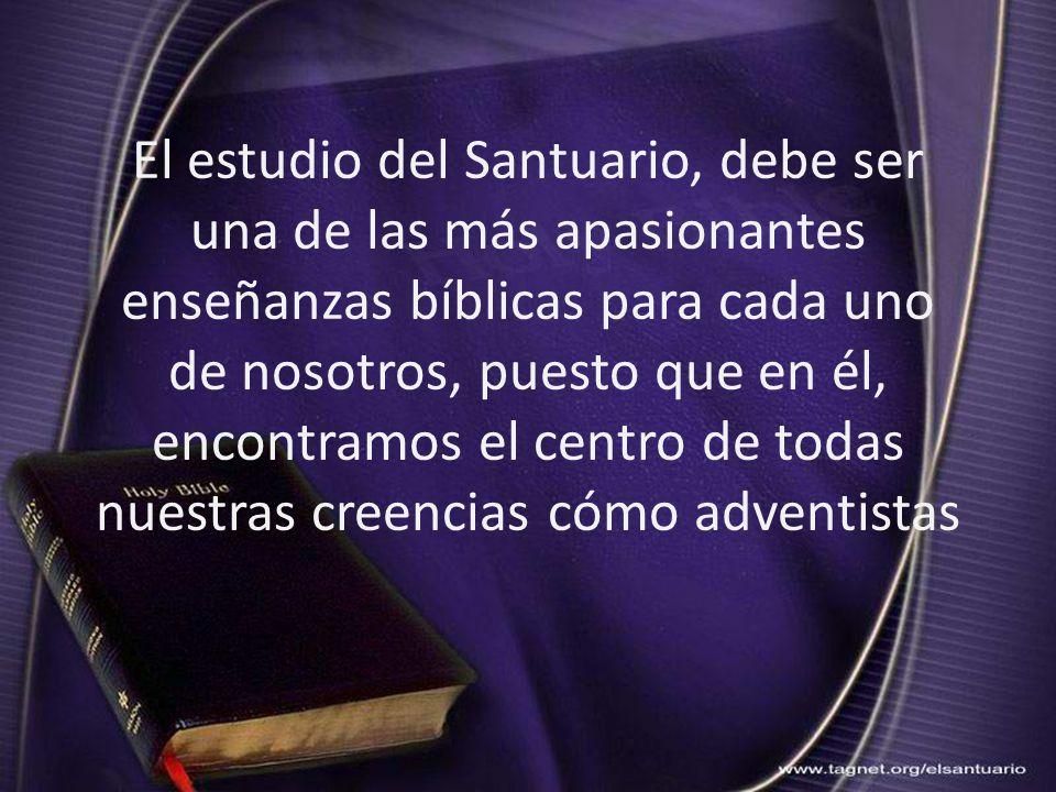 El estudio del Santuario, debe ser una de las más apasionantes enseñanzas bíblicas para cada uno de nosotros, puesto que en él, encontramos el centro de todas nuestras creencias cómo adventistas