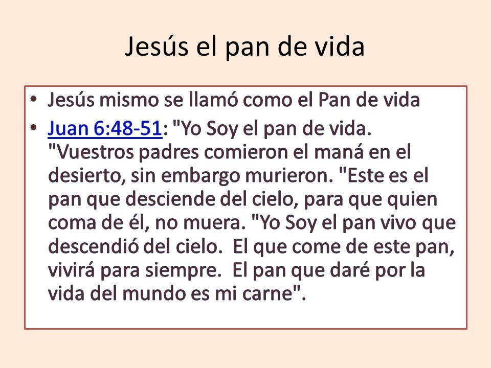 Jesús el pan de vida Jesús mismo se llamó como el Pan de vida