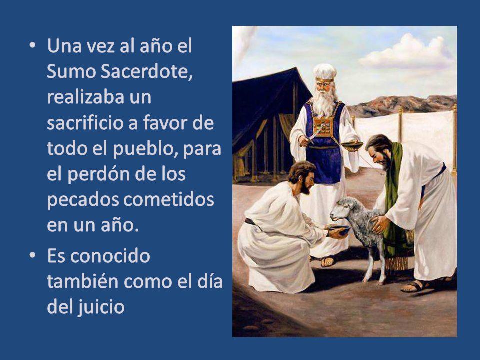 Una vez al año el Sumo Sacerdote, realizaba un sacrificio a favor de todo el pueblo, para el perdón de los pecados cometidos en un año.
