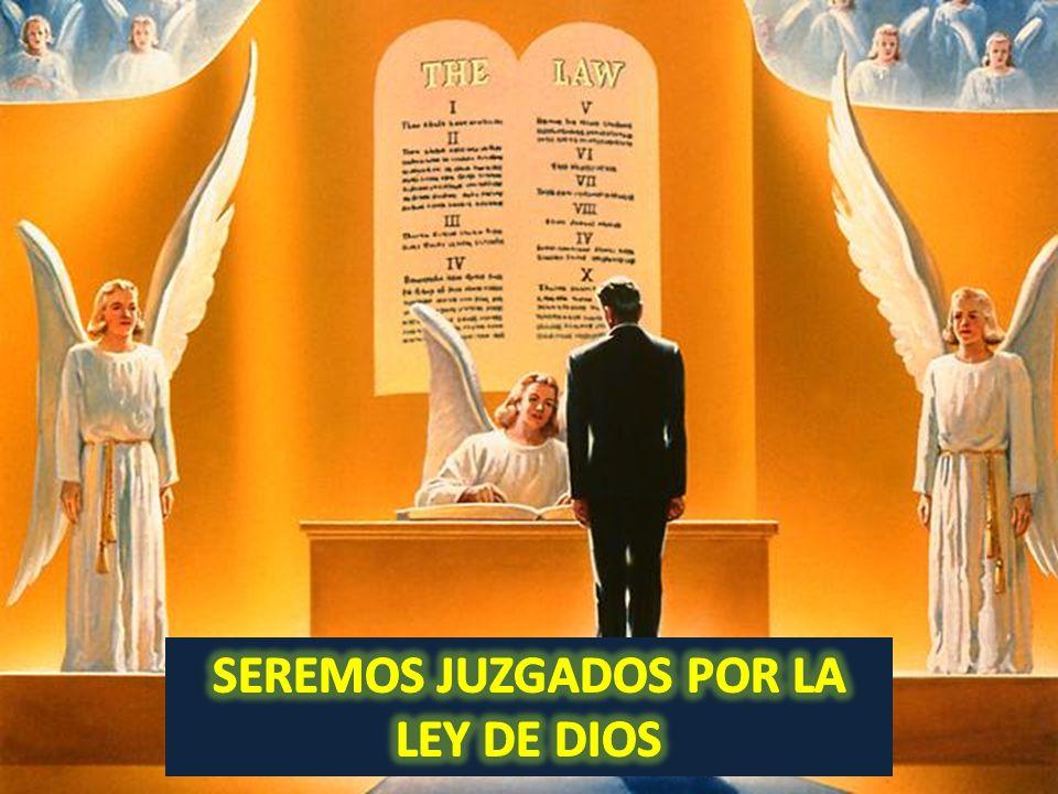 SEREMOS JUZGADOS POR LA LEY DE DIOS
