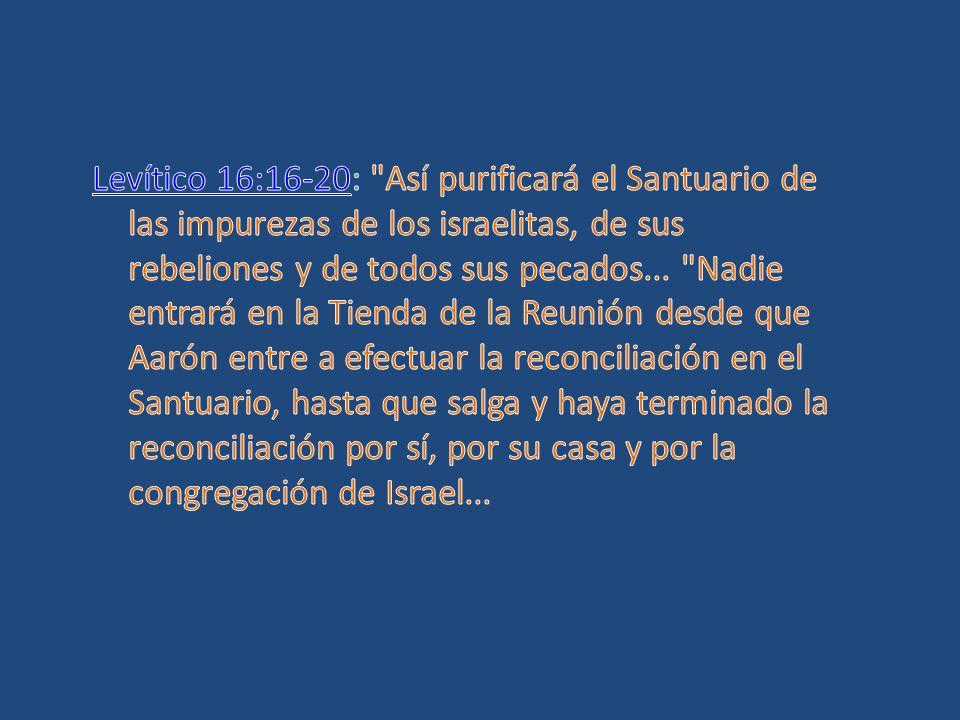Levítico 16:16-20: Así purificará el Santuario de las impurezas de los israelitas, de sus rebeliones y de todos sus pecados...