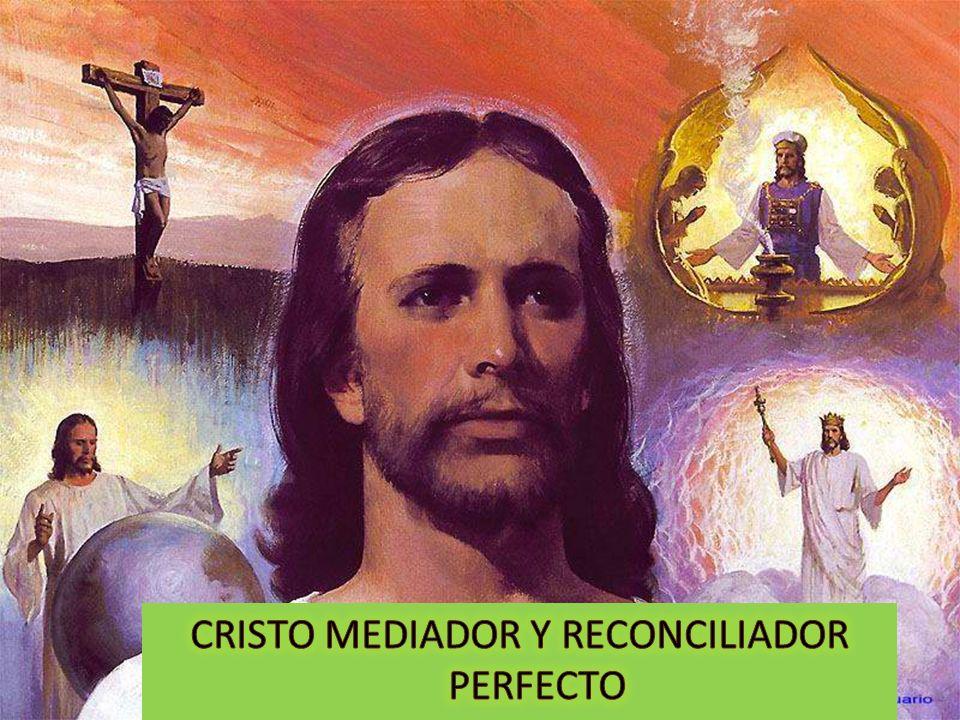 CRISTO MEDIADOR Y RECONCILIADOR PERFECTO