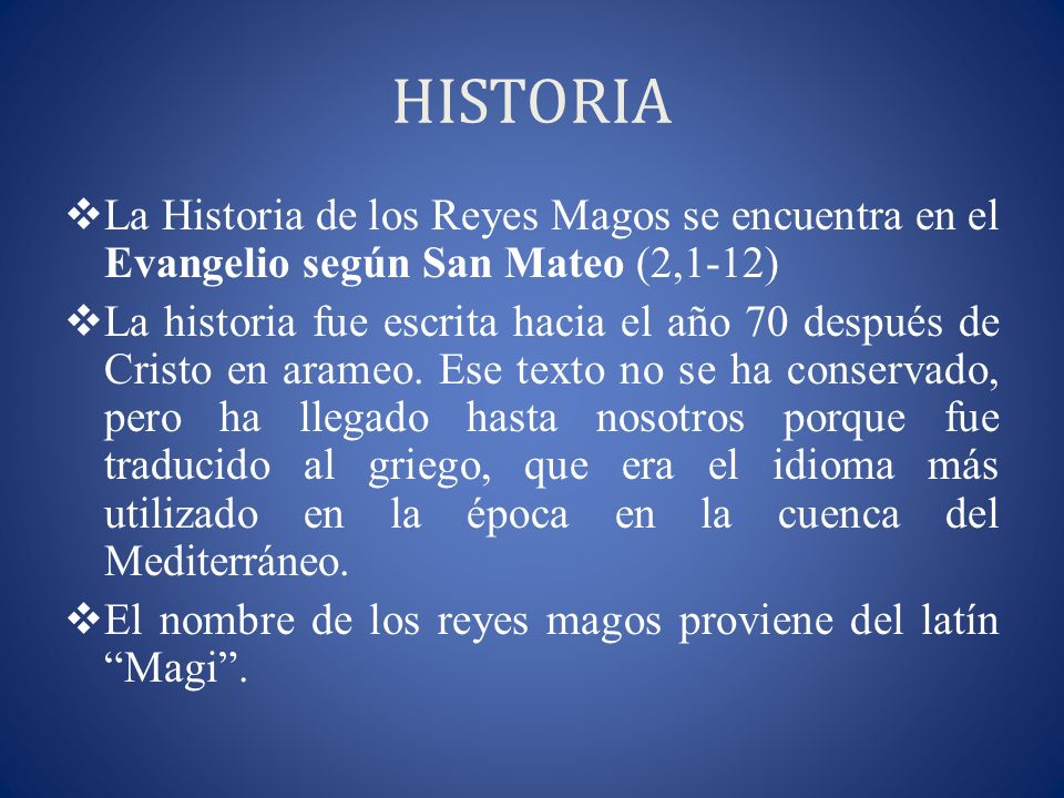 HISTORIA La Historia de los Reyes Magos se encuentra en el Evangelio según San Mateo (2,1-12)