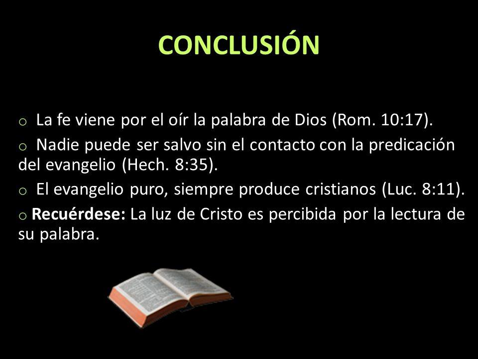 CONCLUSIÓN La fe viene por el oír la palabra de Dios (Rom. 10:17).