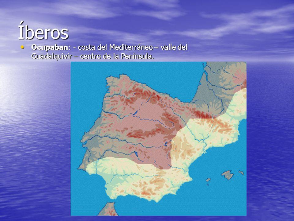 Íberos Ocupaban: - costa del Mediterráneo – valle del Guadalquivir – centro de la Península.