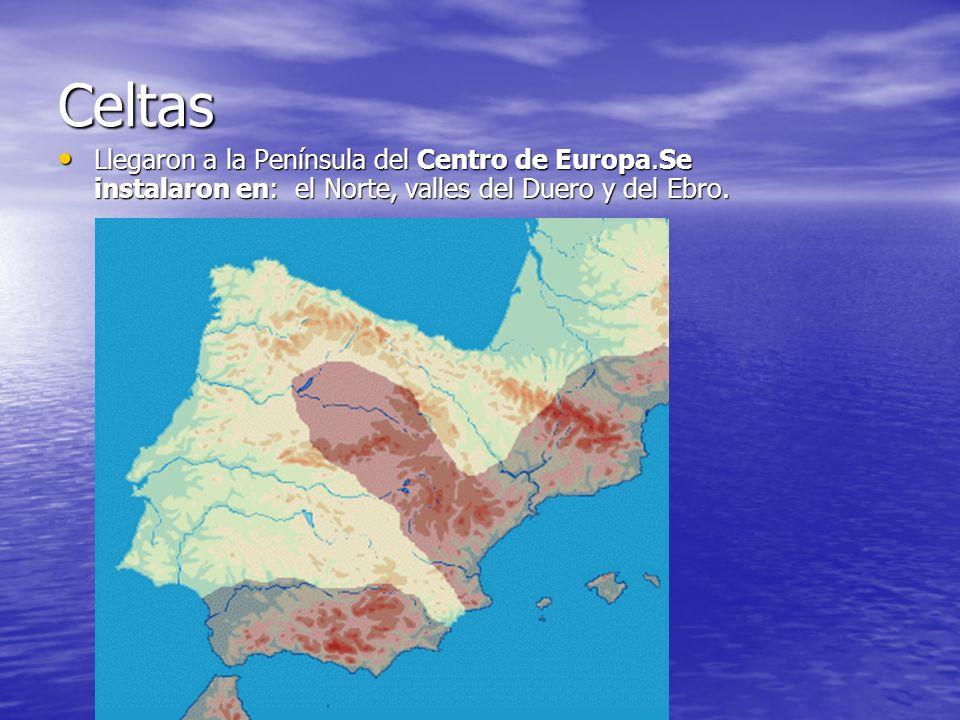 Celtas Llegaron a la Península del Centro de Europa.Se instalaron en: el Norte, valles del Duero y del Ebro.