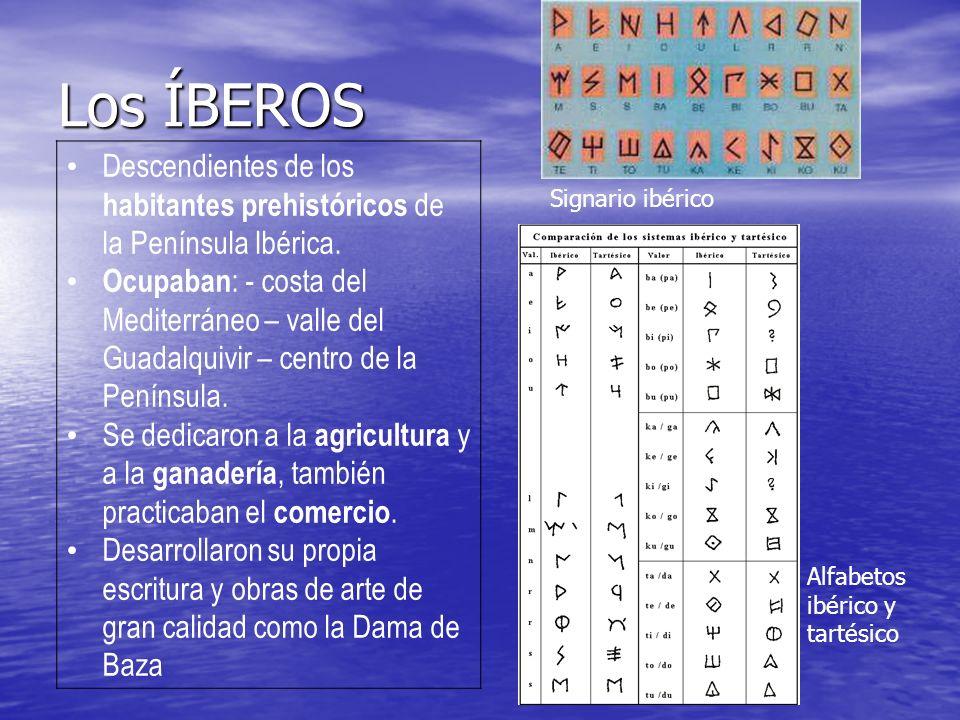 Los ÍBEROS Descendientes de los habitantes prehistóricos de la Península Ibérica.