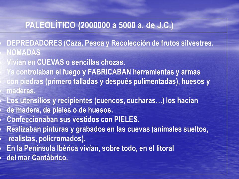 PALEOLÍTICO (2000000 a 5000 a. de J.C.) DEPREDADORES (Caza, Pesca y Recolección de frutos silvestres.