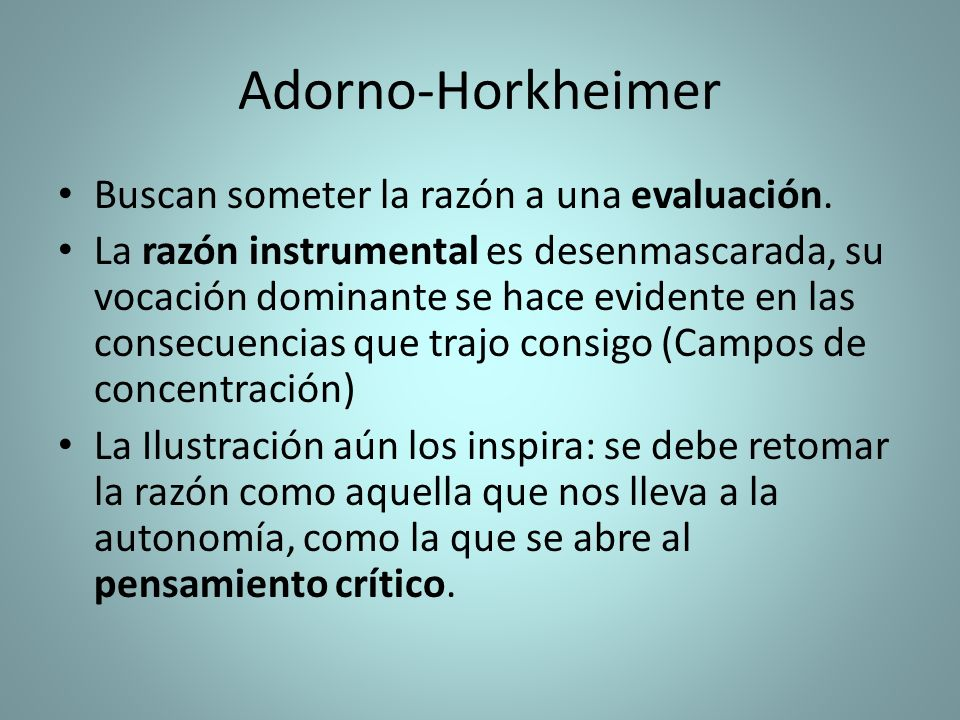 Adorno-Horkheimer Buscan someter la razón a una evaluación.