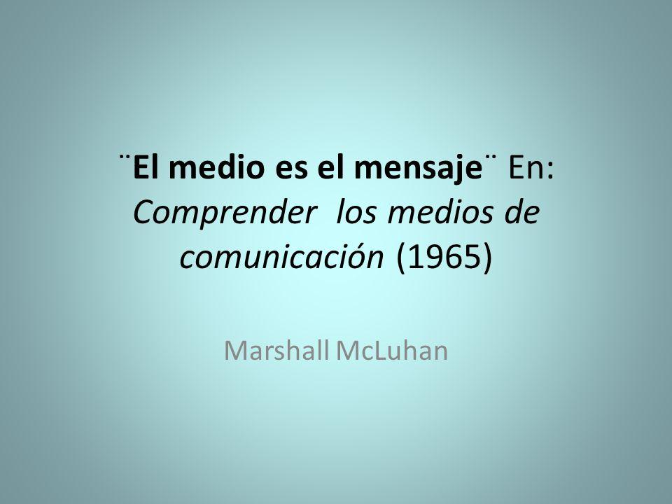 ¨El medio es el mensaje¨ En: Comprender los medios de comunicación (1965)