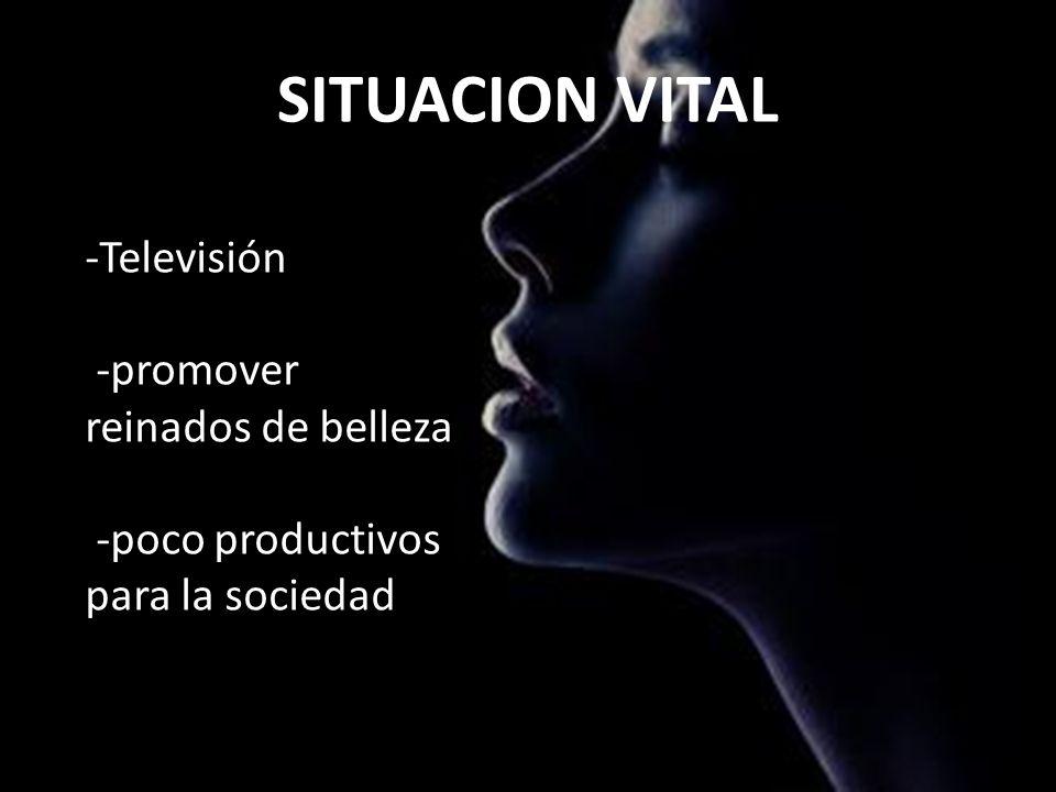 SITUACION VITAL Televisión -promover reinados de belleza