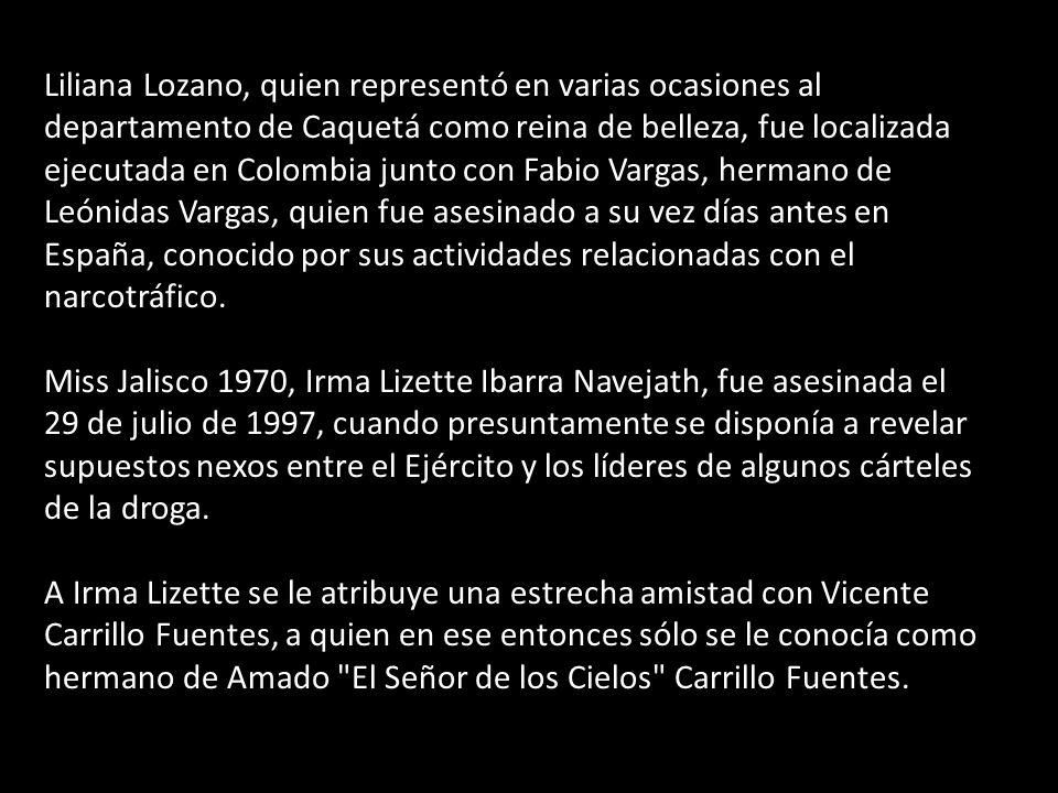 Liliana Lozano, quien representó en varias ocasiones al departamento de Caquetá como reina de belleza, fue localizada ejecutada en Colombia junto con Fabio Vargas, hermano de Leónidas Vargas, quien fue asesinado a su vez días antes en España, conocido por sus actividades relacionadas con el narcotráfico.