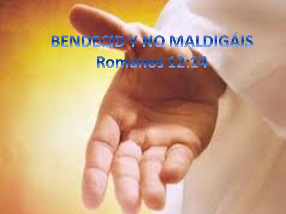 BENDECID Y NO MALDIGÁIS Romanos 12:14