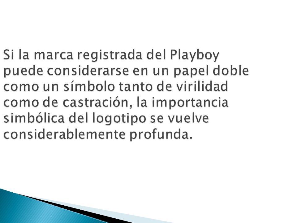 Si la marca registrada del Playboy puede considerarse en un papel doble como un símbolo tanto de virilidad como de castración, la importancia simbólica del logotipo se vuelve considerablemente profunda.