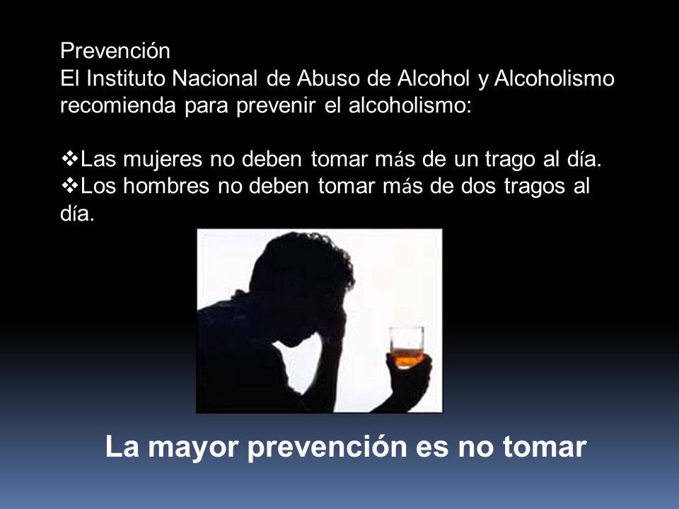 La mayor prevención es no tomar